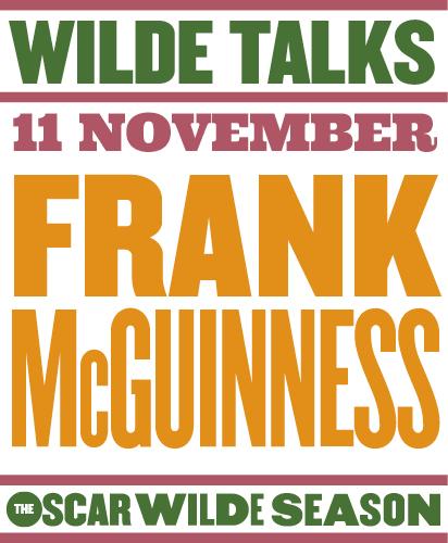 WILDE TALKS: FRANK MCGUINNESS