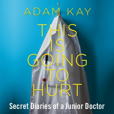 ADAM KAY: THIS IS GOING TO HURT (SECRET DIARIES OF A JUNIOR DOCTOR) PALACE THEATRE