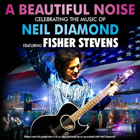 A BEAUTIFUL NOISE CELEBRATING THE MUSIC OF NEIL DIAMOND  FEATURING FISHER STEVENS