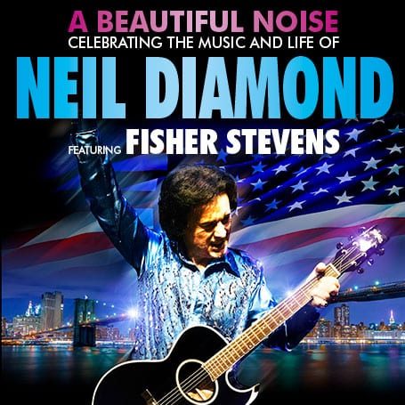 A BEAUTIFUL NOISE CELEBRATING THE LIFE AND MUSIC OF NEIL DIAMOND FEATURING FISHER STEVENS
