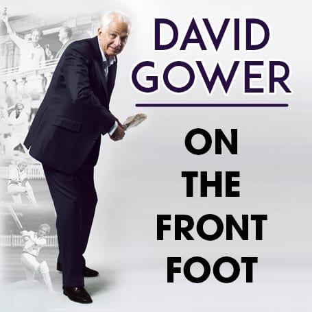 DAVID GOWER ON THE FRONT FOOT