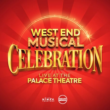 WEST END MUSICAL CELEBRATION – LIVE AT THE PALACE THEATRE