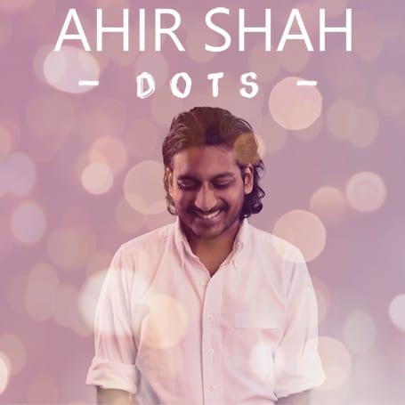 AHIR SHAH – DOTS