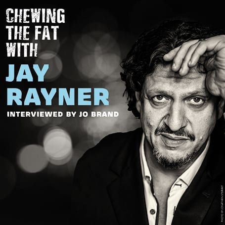 CHEWING THE FAT WITH JAY RAYNER